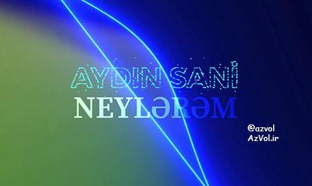 دانلود آهنگ آذربایجانی جدید Aydin Sani به نام Neylerem